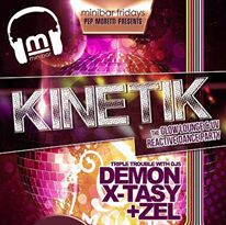 KINETIK Fridays with:  DJ X-Tasy * DJ Demon * DJ Zel