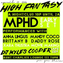 High Fantasy w guest MPHD (10pm) + Anna Lingus, Mandy Coco, Daddy Rose, Brittany B and DJ Myles