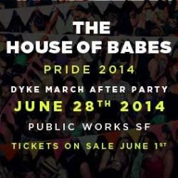 HOUSE OF BABES DYKE MARCH PARTY  (TIX @ DOOR!)