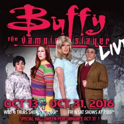 Buffy The Vampire Slayer Live! Oct 13 - 31st!