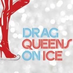 Drag Queens on Ice: Fierce & Fabulous! Rain or Shine!