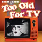 BRENT THORPE IN TOO OLD FOR TV