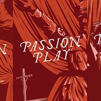 The Canadian Premiere of PASSION PLAY by Sarah Ruhl
