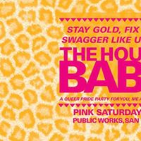 Stay Gold, FIX YR HAIR & Swagger Like Us present: THE HOUSE OF BABES