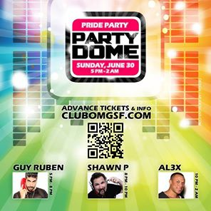 TOMORROW... PRIDE SUNDAY - SAN FRANCISCO PRIDE PARTY: PARTY DOME @ OMG!