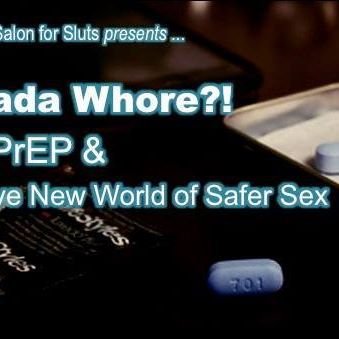 Truvada Whore?! PEP, PrEP and the Brave New World of Safer Sex