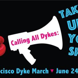 25th SF Dyke March - Calling All Dykes: Take Up Your Space