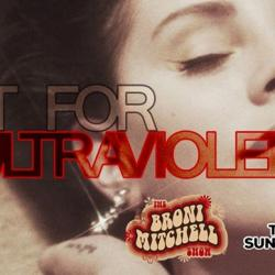 The Broni Mitchell Show: Lust for Ultraviolence