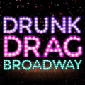Drunk Drag Broadway - Greased